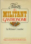 Feasts of a Militant Gastronome, - Robert J Courtine, June Guicharnaud, Madeleine Kamman