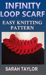 Infinity Loop Scarf - Easy Knitting Pattern - Sarah Taylor