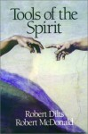 Tools of the Spirit - Robert Dilts, Robert McDonald