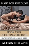 Deceiving The Duke (Book Two: Maid For The Duke Series) - Alexis Browne