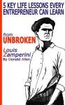 5 Key Life Secrets Every Smart Entrepreneur Should Learn from 'Unbroken' Louis Zamperini - Donald Allen