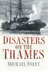 Disasters on the Thames - Michael Foley