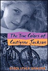 The True Colors of Caitlynne Jackson - Carol Williams