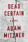 Dead Certain: A Novel - Adam Mitzner