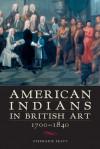 American Indians in British Art, 1700-1840 - Stephanie Pratt