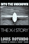 "Into the Unknown: The X-1 Story - Louis C. Rotundo, Charles E. ""Chuck"" Yeager"