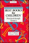 Best Books for Children: Preschool Through Grade 6 - John T. Gillespie, Corinne J. Naden