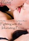 Fighting with the Infuriating Prince (The War, Love, & Harmony Series Book 1) - Elizabeth Lennox