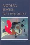Modern Jewish Mythologies - Glenda Abramson