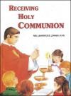 Receiving Holy Communion: How to Make a Good Communion (Saint Joseph Beginner Series) - Lawrence G. Lovasik