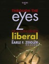 Through the Eyes of a Concerned Liberal - Earle F. Zeigler