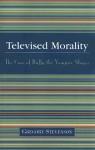 Televised Morality: The Case of Buffy the Vampire Slayer - Gregory Stevenson