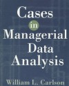 Cases in Managerial Data Analysis - William L. Carlson