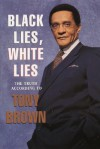 Black Lies, White Lies - Tony Brown