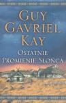 Ostatnie promienie słońca (The Last Light of the Sun) - Guy Gavriel Kay, Agnieszka Sylwanowicz