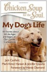 Chicken Soup for the Soul My Dog's Life - Jack Canfield, Mark Hansen