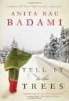 Tell It to the Trees - Anita Rau Badami