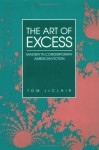 ART OF EXCESS: Mastery in Contemporary American Fiction - Tom LeClair
