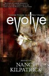 Evolve: Vampire Stories of the New Undead - Tanya Huff, Bev Vincent, Nancy Kilpatrick, Kelley Armstrong, Gemma Files, Michael Skeet, Claude Lalumière, Jerome Stueart, Sandra Kasturi, Colleen Anderson, Mary E. Choo, Steve Vernon, Rebecca Bradley, Heather Clitheroe, Sheryl Curtis, Victoria Fisher, Rhea Rose, Bradley