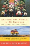 Around the World in 80 Dinners: The Ultimate Culinary Adventure - Cheryl Alters Jamison, Bill Jamison