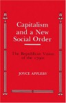 Capitalism and a New Social Order: The Republican Version of the 1790's - Joyce Appleby