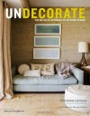 Undecorate: The No-Rules Approach to Interior Design - Christiane Lemieux, Rumaan Alam