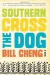 Southern Cross the Dog: A Novel - Bill Cheng