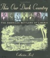 This Our Dark Country: The American Settlers of Liberia - Catherine Reef