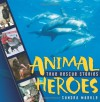 Animal Heroes: True Rescue Stories - Sandra Markle