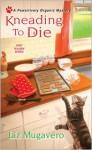 Kneading to Die - Liz Mugavero