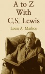 A To Z With C. S. Lewis - Louis A. Markos