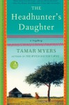 The Headhunter's Daughter: A Mystery - Tamar Myers