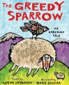 The Greedy Sparrow: An Armenian Tale - Lucine Kasbarian, Maria Zaikina