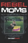 Rebel Moms: The Off-Road Map for the Off-Road Mom - Davina Rhine
