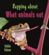Rapping about What Animals Eat - Bobbie Kalman