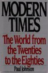 Modern Times: The World from the Twenties to the Eighties - Paul Johnson