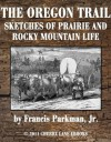 The Oregon Trail: Sketches of Prairie and Rocky-Mountain Life [Illustrated] - Francis Parkman
