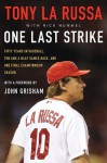 One Last Strike: Fifty Years in Baseball, Ten and Half Games Back, and One Final Championship Season - Tony La Russa