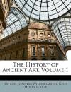 The History of Ancient Art, Volume 1 - Johann Joachim Winckelmann, Giles Henry Lodge