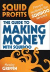 Squid Profits: The Guide To Making Money With Squidoo - Henley Griffin