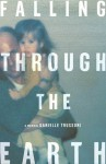 Falling Through the Earth: A Memoir - Danielle Trussoni