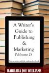 A Writer's Guide to Publishing & Marketing (Volume 2) - Barbara Joe Williams
