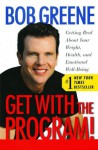 Get with the Program!: Getting Real About Your Weight, Health, and Emotional Well-Being - Bob Greene, Sydny Miner