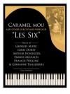"Caramel mou and Other Great Piano Works of ""Les Six"": Pieces by Auric, Durey, Honegger, Milhaud, Poulenc and Tailleferre - Georges Auric, Louis Durey, Arthur Honegger, Darius Milhaud, Francis Poulenc, Germaine Tailleferre, Carl Simpson"