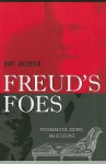 Freud's Foes: Psychoanalysis, Science, and Resistance - Kurt Jacobsen