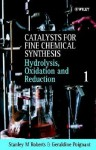 Catalysts for Fine Chemical Synthesis, Hydrolysis, Oxidation and Reduction - Stanley M. Roberts, Geraldine Poignant