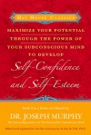 Maximize Your Potential Through the Power of Your Subconscious Mind to Develop Self-Confidence and Self-Esteem: Book 3 - Joseph Murphy
