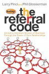 The Referral Code: Unlock a Constant Stream of Business Through the Power of Your Relationships - Larry Pinci, Phil Glosserman