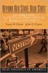 Beyond Red State, Blue State: Electoral Gaps in the Twenty-First Century American Electorate - Laura R. Olson, John C. Green
