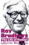 Ray Bradbury: The Life of Fiction - Jonathan R. Eller, William F. Touponce